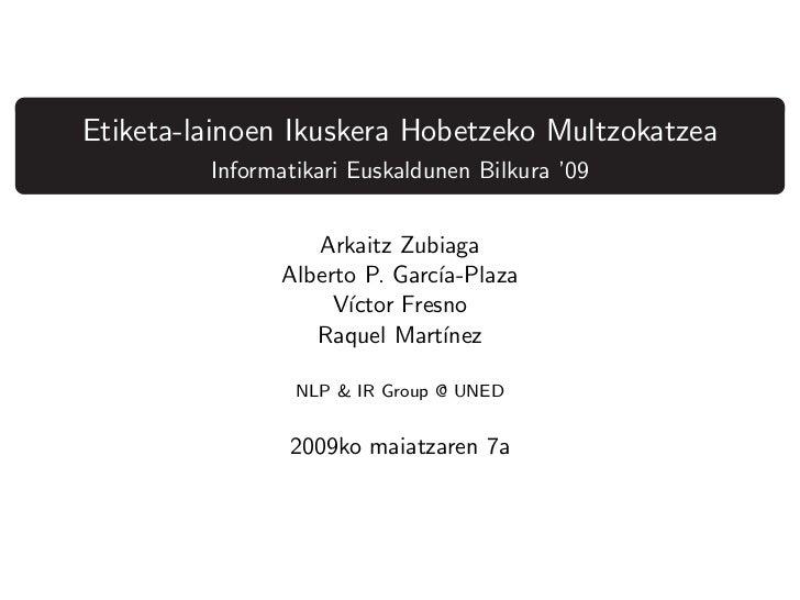 Etiketa-lainoen Ikuskera Hobetzeko Multzokatzea         Informatikari Euskaldunen Bilkura '09                  Arkaitz Zub...
