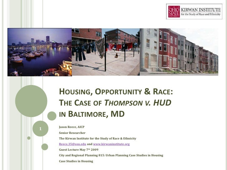 HOUSING, OPPORTUNITY & RACE:    THE CASE OF THOMPSON V. HUD    IN BALTIMORE, MD    Jason Reece, AICP1    Senior Researcher...