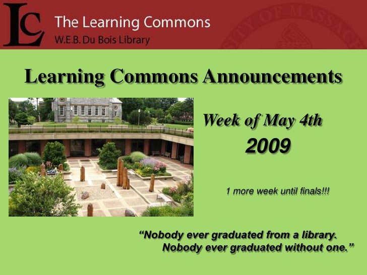 Learning Commons Announcements                       Week of May 4th                               2009                   ...