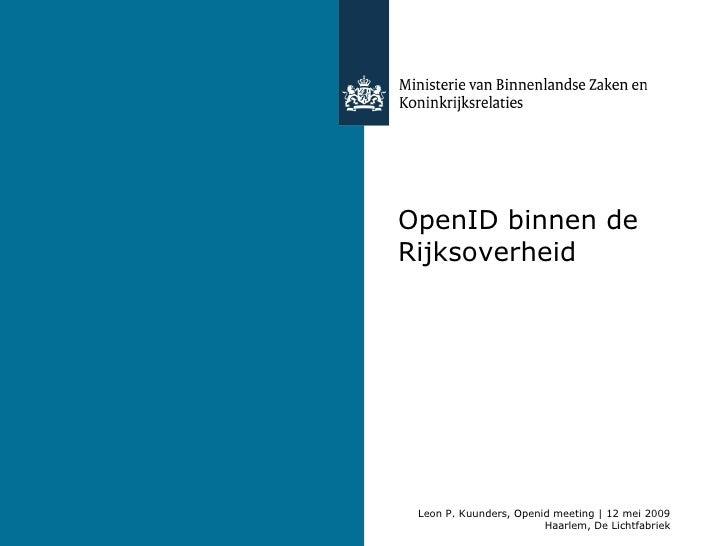 OpenID binnen de Rijksoverheid Leon P. Kuunders, Openid meeting | 12 mei 2009 Haarlem, De Lichtfabriek