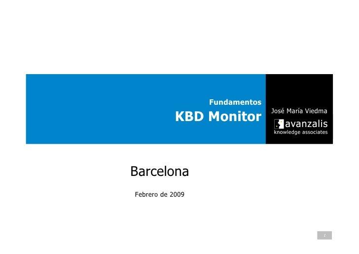 Fundamentos                                 José María Viedma             KBD Monitor    Barcelona Febrero de 2009        ...