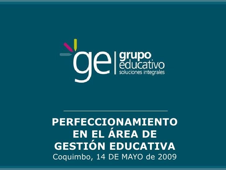 PERFECCIONAMIENTO    EN EL ÁREA DE GESTIÓN EDUCATIVA Coquimbo, 14 DE MAYO de 2009