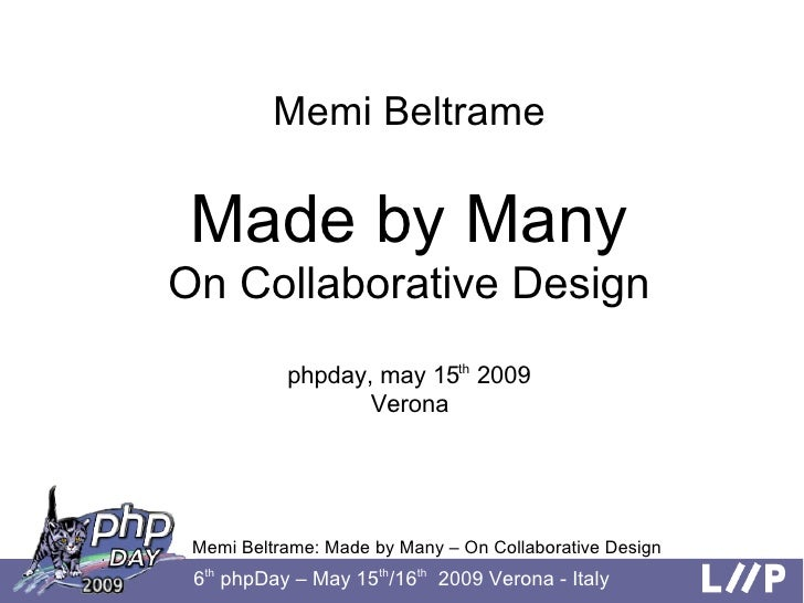 Memi Beltrame   Made by Many On Collaborative Design            phpday, may 15th 2009                   Verona      Memi B...