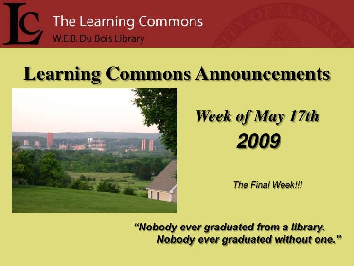 Learning Commons Announcements                       Week of May 17th                              2009                   ...
