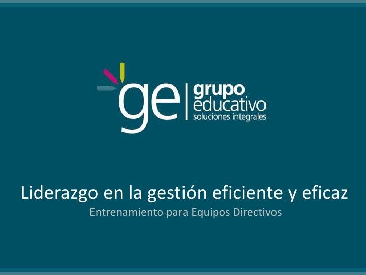 Liderazgo en la gestión eficiente y eficaz         Entrenamiento para Equipos Directivos