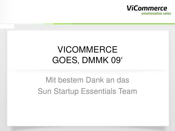 VICOMMERCE    GOES' DMMK 09'    Mit bestem Dank an das Sun Startup Essentials Team