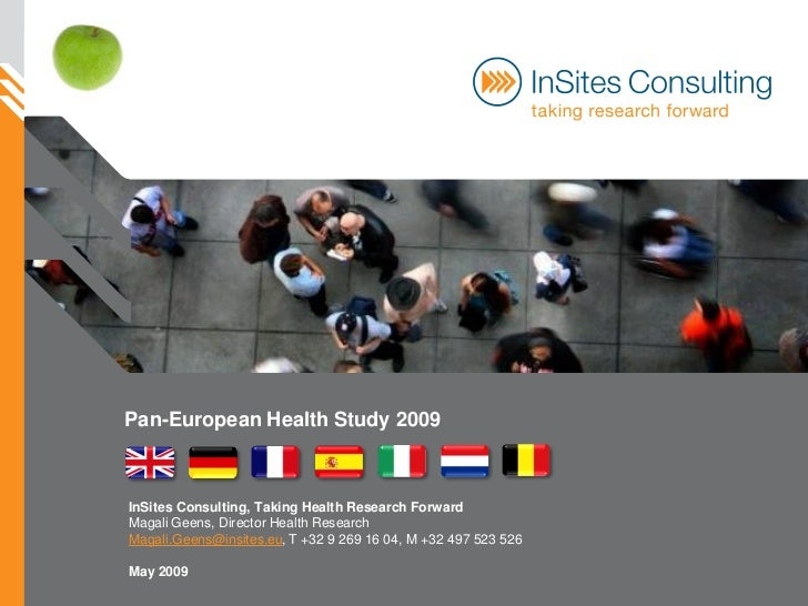 Pan-European Health Study 2009    InSites Consulting, Taking Health Research Forward Magali Geens, Director Health Researc...