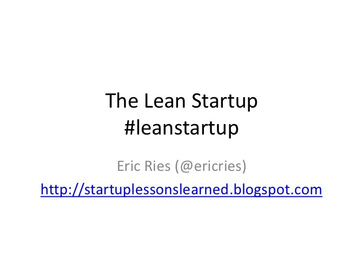 The Lean Startup            #leanstartup             Eric Ries (@ericries) http://startuplessonslearned.blogspot.com