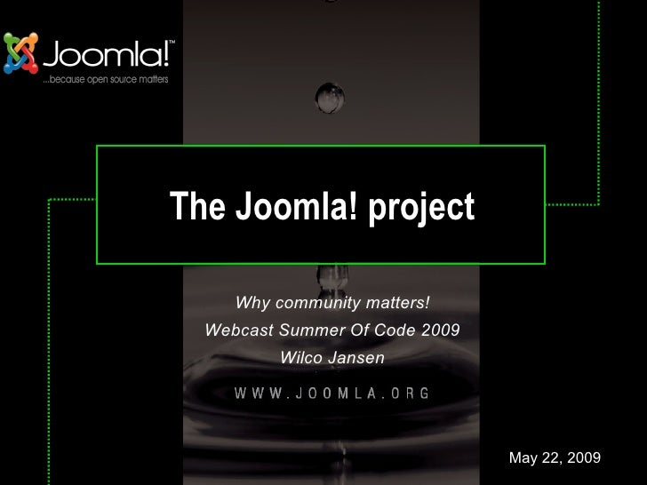 The Joomla! project       Why community matters!   Webcast Summer Of Code 2009           Wilco Jansen                     ...