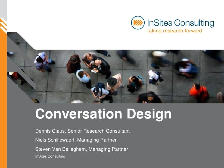 Conversation Design Dennis Claus, Senior Research Consultant Niels Schillewaert, Managing Partner Steven Van Belleghem, Ma...