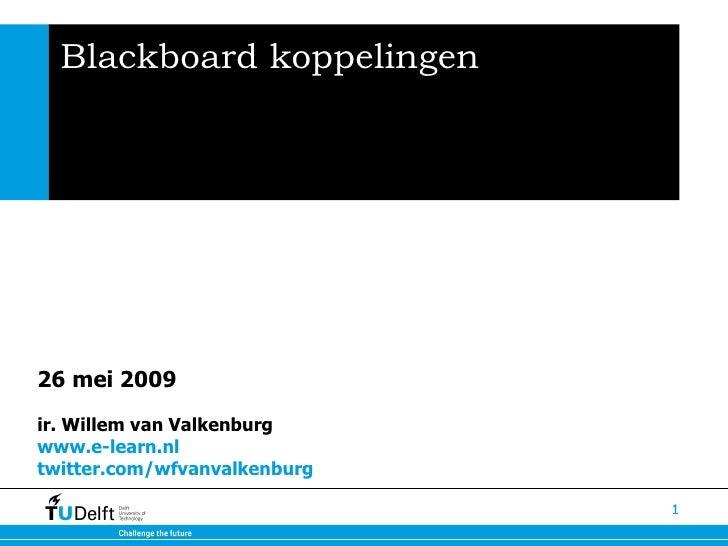 Blackboard koppelingen 26 mei 2009   ir. Willem van Valkenburg www.e-learn.nl  twitter.com/wfvanvalkenburg