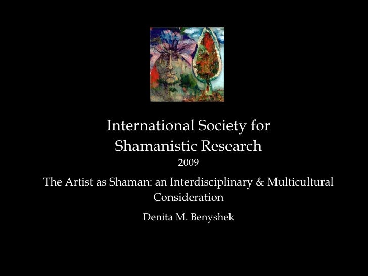 International Society for <br />Shamanistic Research<br />2009<br />The Artist as Shaman: an Interdisciplinary & Multicult...