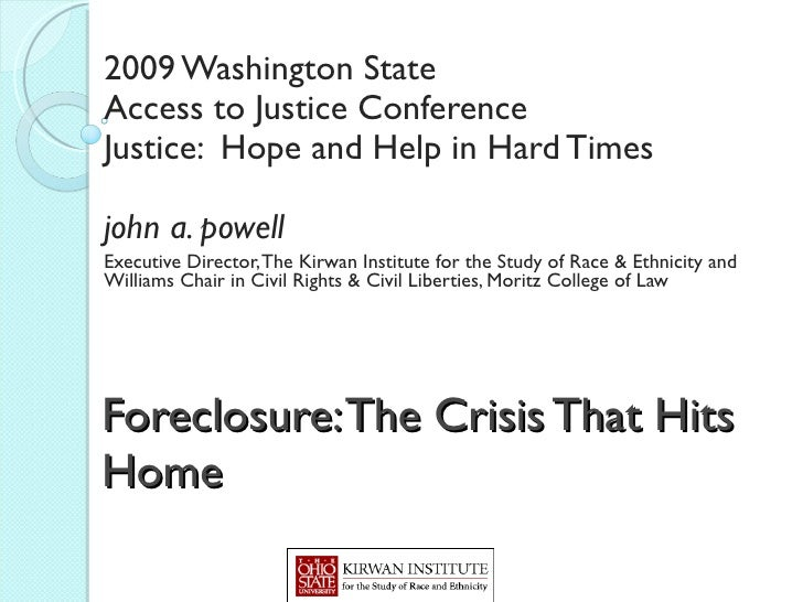 Foreclosure: The Crisis That Hits Home   2009 Washington State Access to Justice Conference Justice:  Hope and Help in Har...
