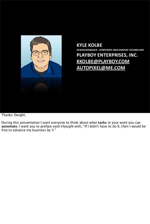 KYLEKOLBE SENIORMANAGER‐CORPORATEANDGRAPHICTECHNOLOGY PLAYBOYENTERPRISES,INC. KKOLBE@PLAYBOY.COM AUTOPIXEL@ME.COM...