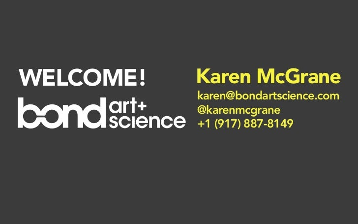 WELCOME!   Karen McGrane            karen@bondartscience.com            @karenmcgrane            +1 (917) 887-8149