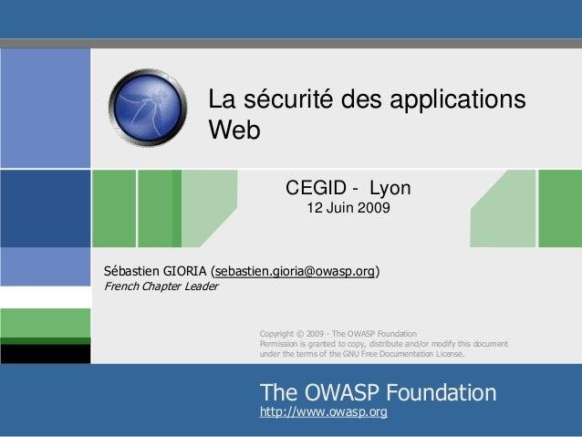 La sécurité des applications Web CEGID - Lyon 12 Juin 2009  Sébastien GIORIA (sebastien.gioria@owasp.org) French Chapter L...