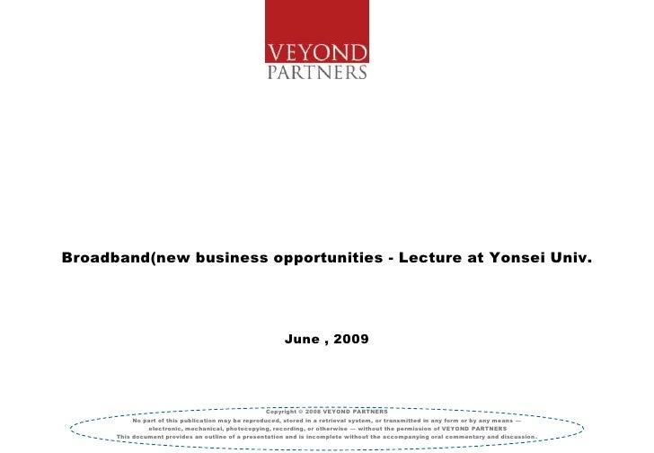 Broadband in Korea (new business opportunities)                                                       June , 2009         ...