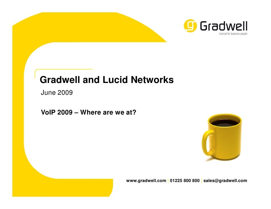 Gradwell and Lucid Networks June 2009  VoIP 2009 – Where are we at?                              www.gradwell.com | 01225 ...