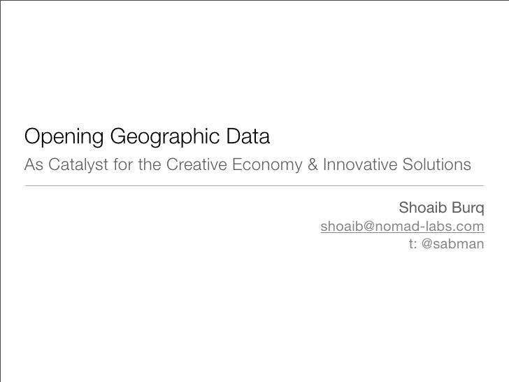 Opening Geographic Data As Catalyst for the Creative Economy & Innovative Solutions                                       ...