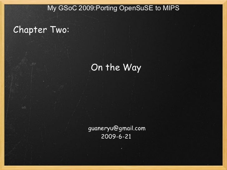 My GSoC 2009:Porting OpenSuSE to MIPSChapter Two:                                             On the Way                  ...