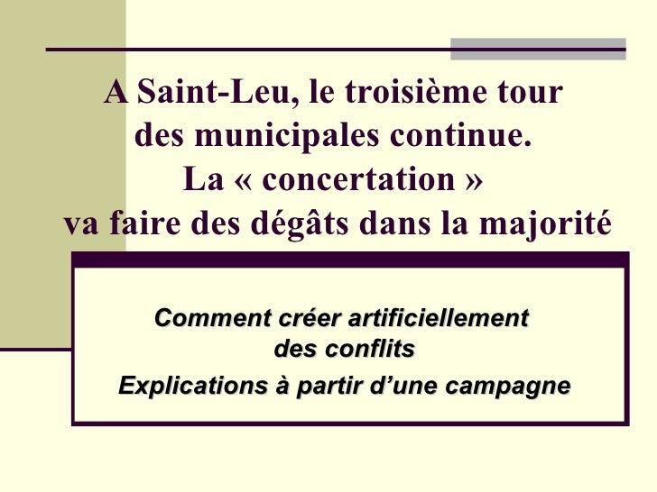 A Saint-Leu, le troisième tour  des municipales continue.  La «concertation»  va faire des dégâts dans la majorité Comme...