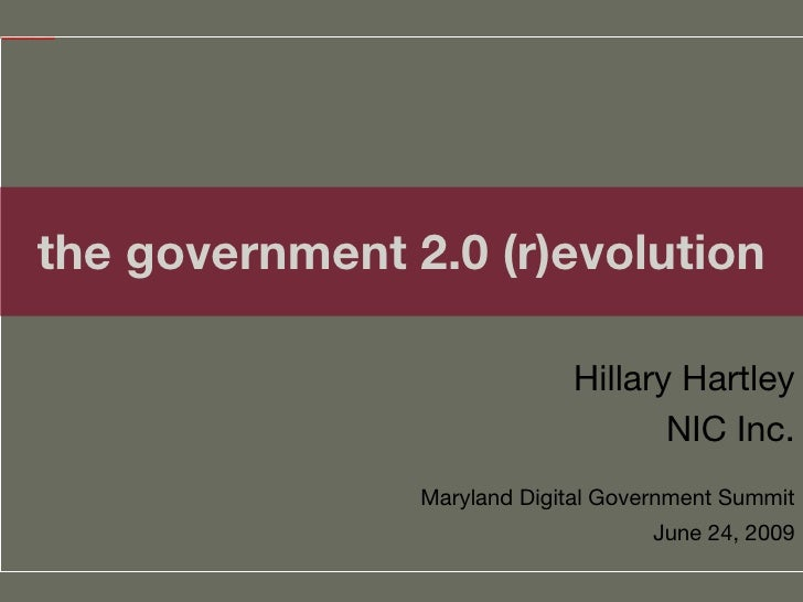 the government 2.0 (r)evolution Hillary Hartley NIC Inc. Maryland Digital Government Summit June 24, 2009
