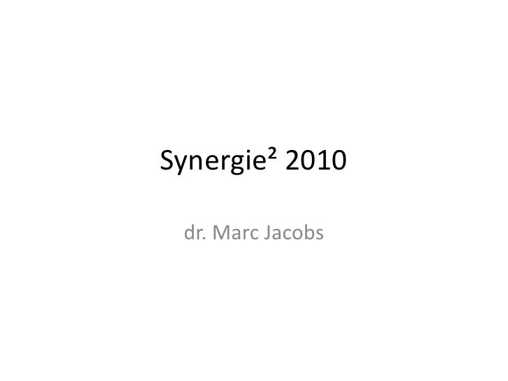 Synergie² 2010<br />dr. Marc Jacobs<br />