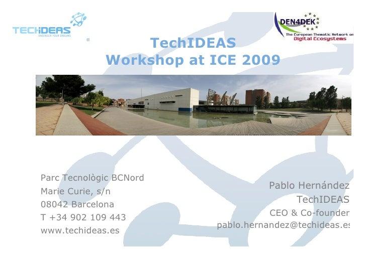 TechIDEAS Workshop at ICE 2009 <ul><li>Parc Tecnològic BCNord </li></ul><ul><li>Marie Curie, s/n </li></ul><ul><li>08042 B...