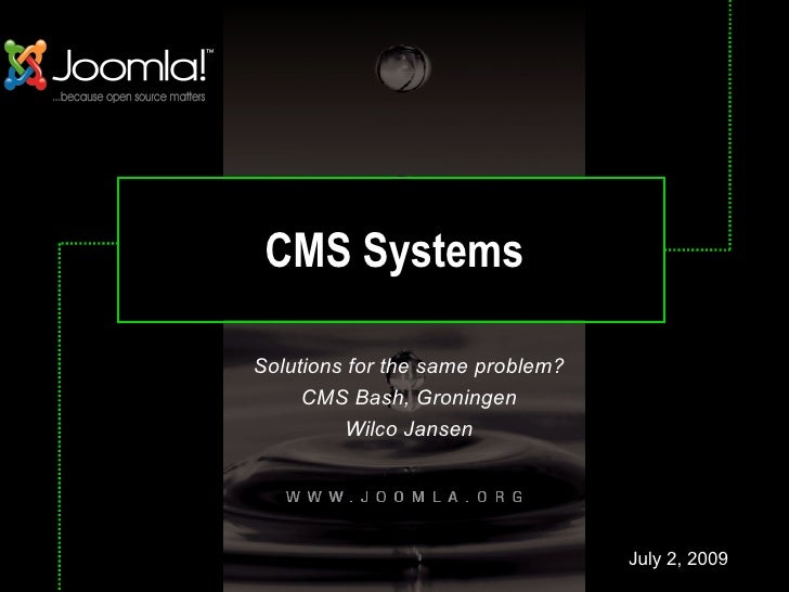 CMS Systems  Solutions for the same problem?      CMS Bash, Groningen          Wilco Jansen                               ...