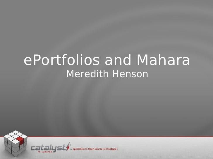 ePortfolios and Mahara      Meredith Henson