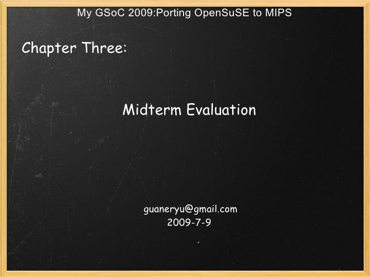 My GSoC 2009:Porting OpenSuSE to MIPS   Chapter Three:                                         Midterm Evaluation         ...