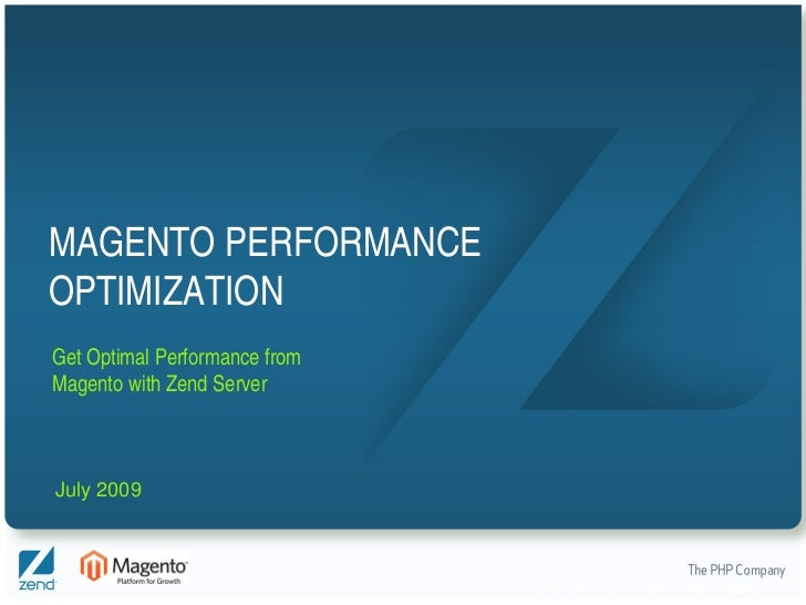 MAGENTO PERFORMANCE OPTIMIZATION Get Optimal Performance from Magento with Zend Server    July 2009                       ...