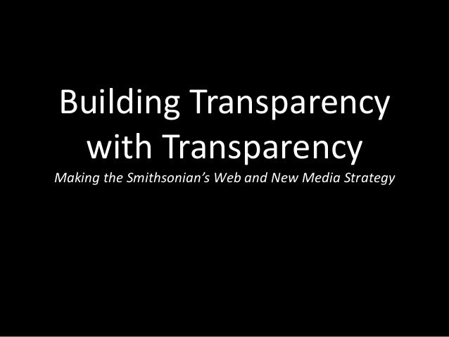 Building Transparency with Transparency Making the Smithsonian's Web and New Media Strategy