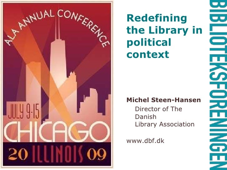 Redefining the Library in political context<br />Michel Steen-Hansen<br />Director of The Danish Library Association<br /...