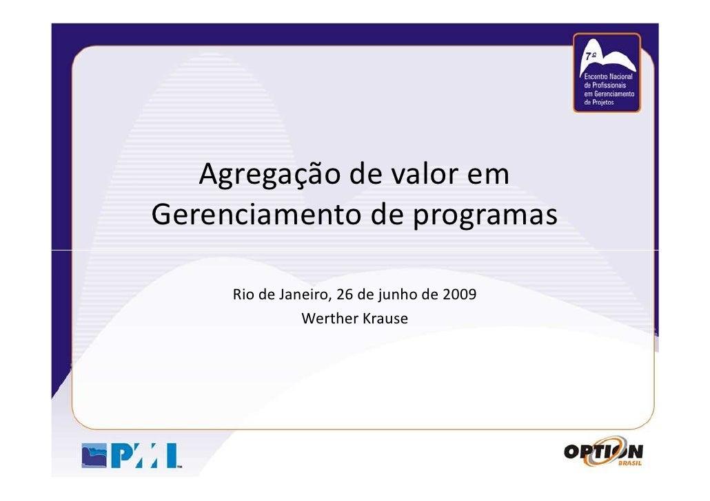 Agregação de valor em Gerenciamento de programas       Rio de Janeiro, 26 de junho de 2009                Werther Krause