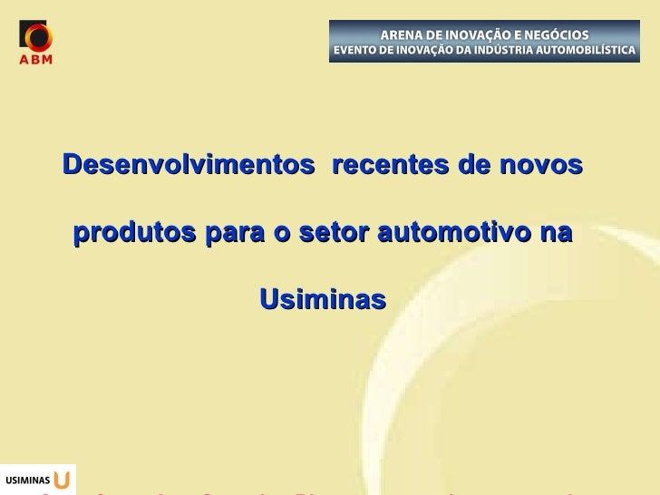 Desenvolvimentos  recentes de novos produtos para o setor automotivo na Usiminas Caso foco: Aço Complex Phase para  rodas ...