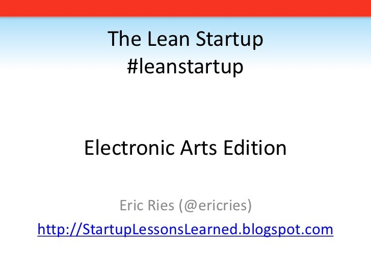 The Lean Startup#leanstartupElectronic Arts Edition<br />Eric Ries (@ericries)<br />http://StartupLessonsLearned.blogspot....