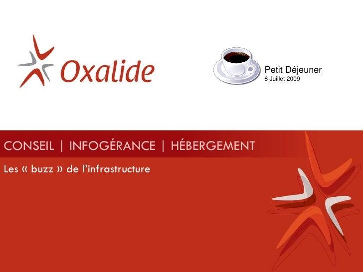 Petit Déjeuner                                       8 Juillet 2009     CONSEIL | INFOGÉRANCE | HÉBERGEMENT Les « buzz » d...