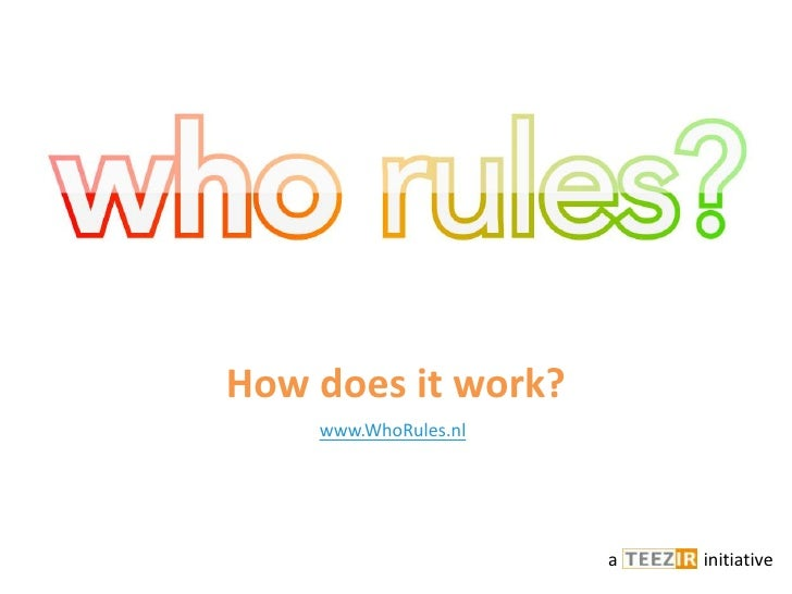 How does itwork?<br />www.WhoRules.nl<br />a                   initiative<br />