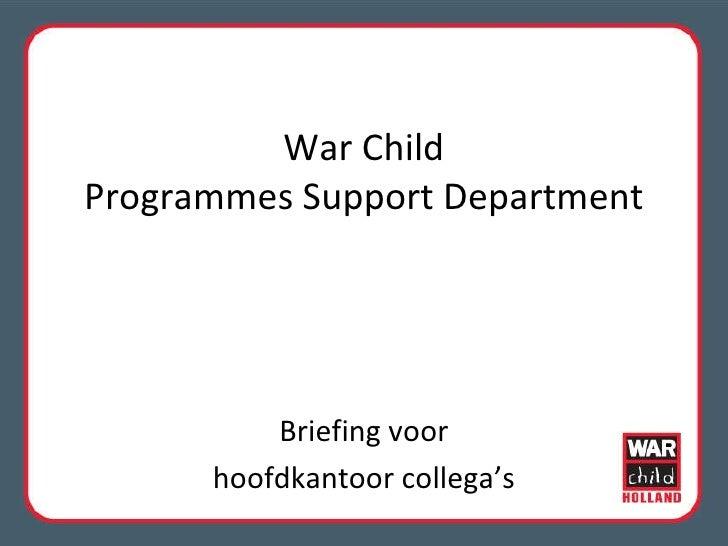 War Child Programmes Support Department Briefing voor hoofdkantoor collega's