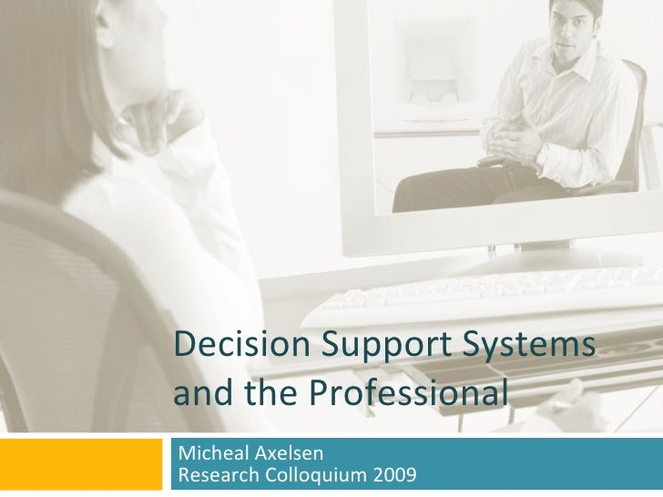 Decision Support Systems and the Professional Micheal Axelsen Research Colloquium 2009