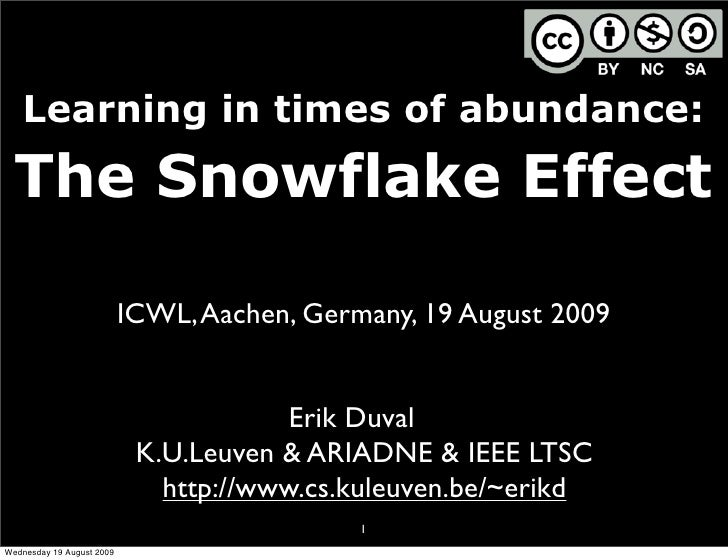 Learning in times of abundance:    The Snowflake Effect                             ICWL, Aachen, Germany, 19 August 2009 ...