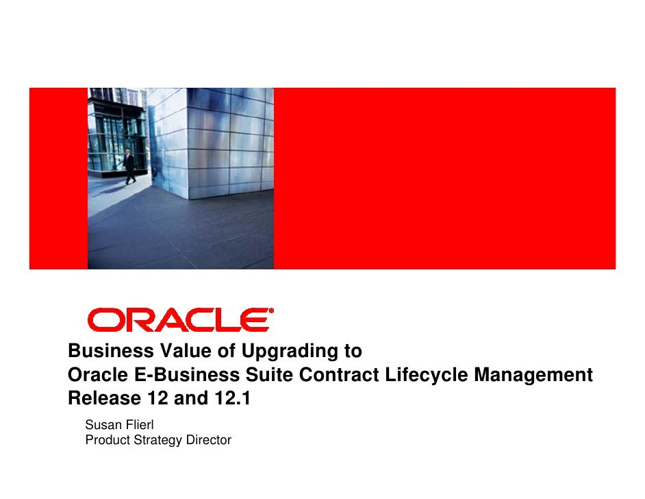 <Insert Picture Here>Business Value of Upgrading toOracle E-Business Suite Contract Lifecycle ManagementRelease 12 and 12....