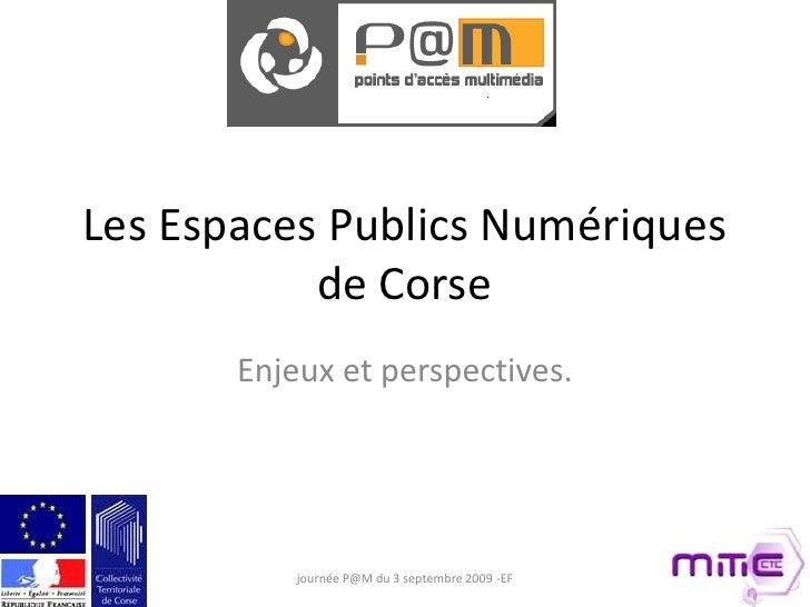 Les Espaces Publics Numériques de Corse<br />Enjeux et perspectives.<br />journée P@M du 3 septembre 2009 -EF<br />