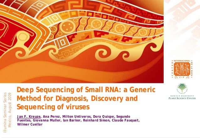 Deep Sequencing of Small RNA: a Generic Method for Diagnosis, Discovery and Sequencing of viruses IlluminaSeminarSeries Me...