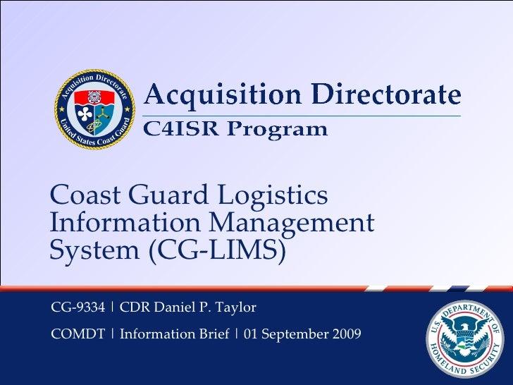 Coast Guard Logistics Information Management System (CG-LIMS) CG-9334 | CDR Daniel P. Taylor  COMDT | Information Brief | ...