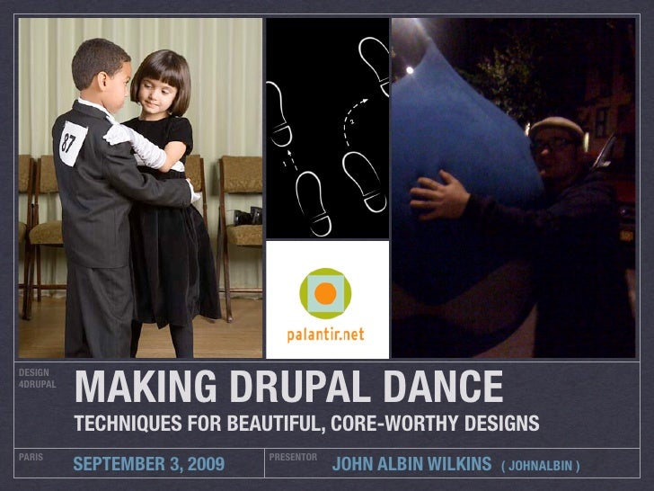 MAKING DRUPAL DANCE! DESIGN 4DRUPAL              TECHNIQUES FOR BEAUTIFUL, CORE-WORTHY DESIGNS PARIS                      ...