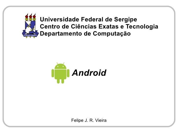 Universidade Federal de Sergipe Centro de Ciências Exatas e Tecnologia Departamento de Computação               Android   ...