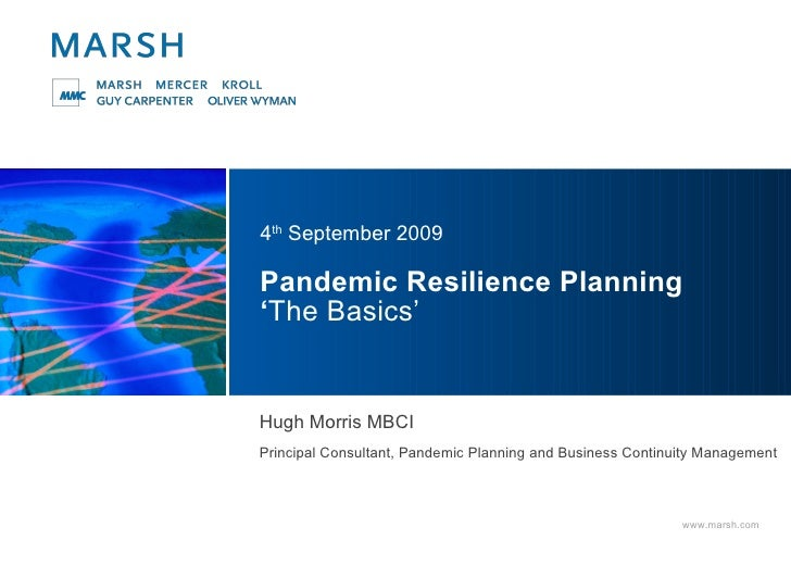 Pandemic Resilience Planning  ' The Basics' 4 th  September 2009 Hugh Morris MBCI Principal Consultant, Pandemic Planning ...