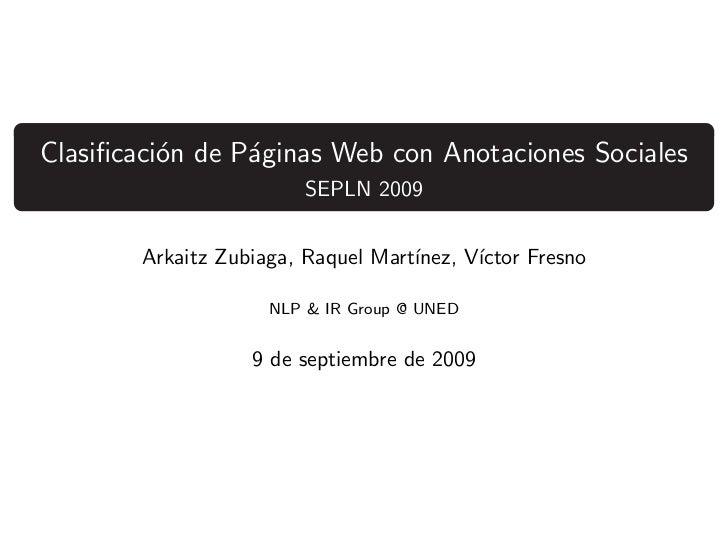 Clasificaci´n de P´ginas Web con Anotaciones Sociales          o      a                         SEPLN 2009        Arkaitz Z...